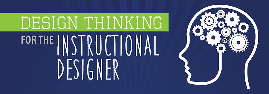 Design Thinking for Instructional Designers